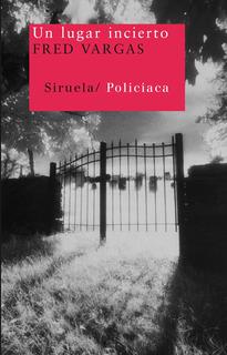 Un Lugar Incierto, Fred Vargas, Siruela