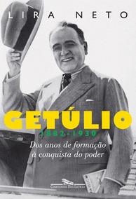 Getúlio 1 1882-1930 Dos Anos De Formação À Conquista D Poder