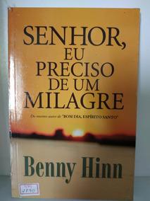 Livro Senhor, Eu Preciso De Um Milagre - Benny Hinn