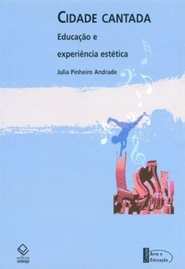 Cidade Cantada: Educação E Experiência Estética - Julia Pinh