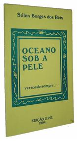 Oceano Sob A Pele Versos De Sempre Solon Borges Livro /