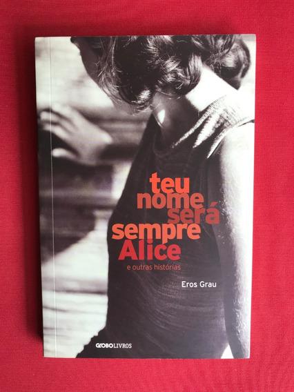 Livro - Teu Nome Será Sempre Alice - Eros Grau - Seminovo
