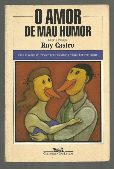 O Amor De Mau Humor - Ruy Castro