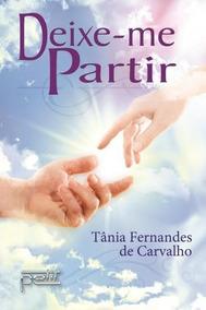 Livro Deixe-me Partir- Romance Espírita- Tânia F.de Carvalho