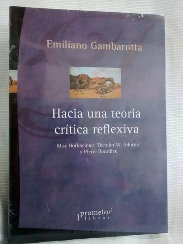 Hacia Una Teoria Critica Reflexiva Emiliano Gambarotta