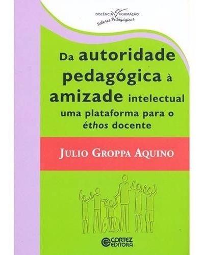 Livro Da Autoridade Pedagógica À Amizade Intelectual