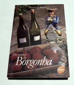 Os Sabores Da Borgonha Emmanuel Bassoleil Senac