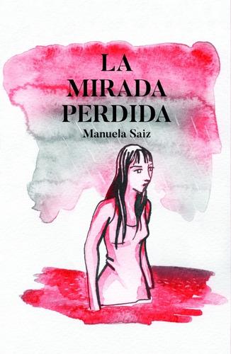 La Mirada Perdida - Saiz, Manuela