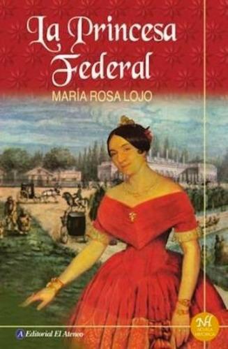 La Princesa Federal - María Rosa Lojo
