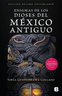 Enigmas De Los Dioses Del México Antiguo Décimo Aniversario