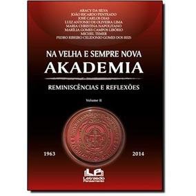 Livro Na Velha E Sempre Nova Akademia - Reminiscências E Ref