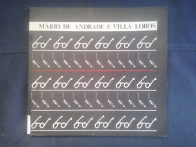 Mário De Andrade E Villa-lobos - Por Flávia Toni - 1987