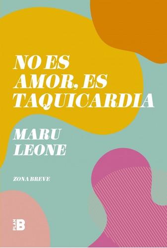 Imagen 1 de 2 de Libro No Es Amor , Es Taquicardia - Maru Leone