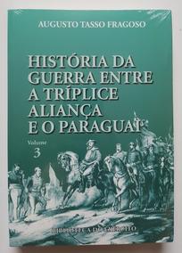 História Da Guerra Entre A Tríplice Aliança E O Paraguai