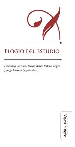 Elogio Del Estudio / Bárcena, López Y Larrosa (orgs.)