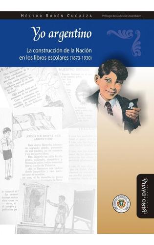 Imagen 1 de 2 de Yo Argentino. La Construcción De La Nación / Rubén Cucuzza