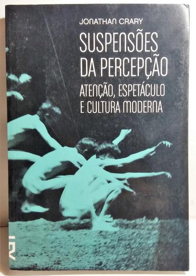 Suspensões Da Percepção - Jonathan Crary - Frete Grátis