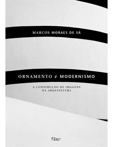 Ornamento E Modernismo - A Construção De Imagens Na Arquit