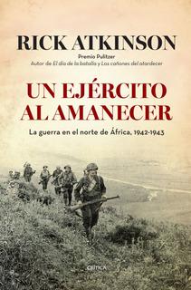 Un Ejército Al Amanecer.la Guerra En El Norte .. R.atkinson