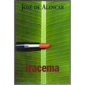 Iracema - Lenda Do Ceará - José De Alencar
