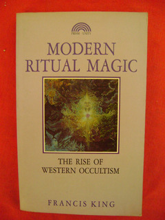 Modern Ritual Magic. The Rise Of Western Occultism - F. King