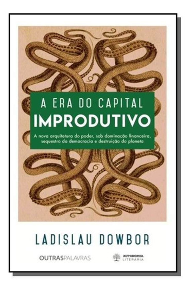 Era Do Capital Improdutivo, A: Por Que Oito Famili