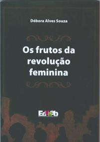 Livro Os Frutos Da Revolução Feminina Barato