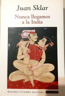 Nunca Llegamos A La India // Juan Sklar
