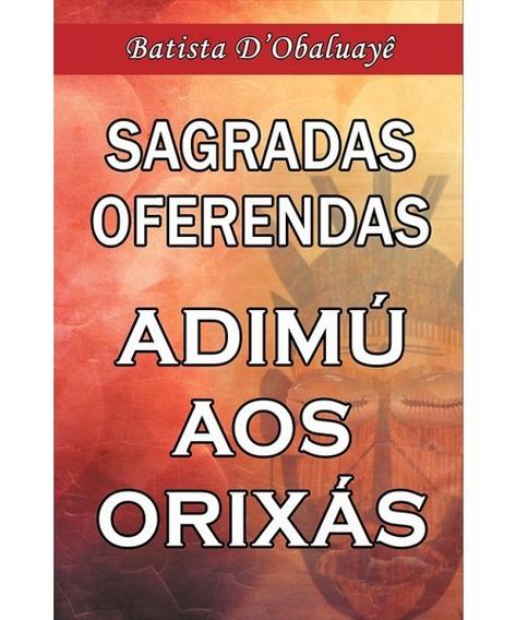 Sagradas Oferendas - Adimú Aos Orixás -batista D
