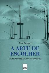 A Arte De Escolher - José Sarney