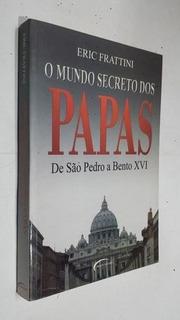 O Mundo Secreto Dos Papas: De São Pedro A Bento Xvi
