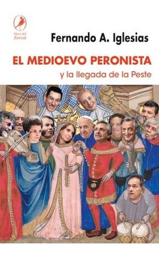 Imagen 1 de 2 de El Medioevo Peronista  - Fernando A. Iglesias