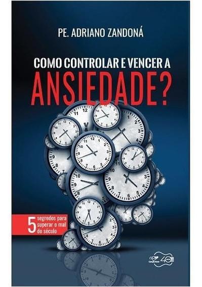 Como Controlar E Vencer A Ansiedade Adriano Zandoná