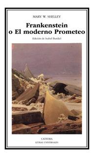 Frankenstein O El Moderno Prometeo, Shelley, Cátedra