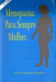 Menopausa: Para Sempre Mulher - Paulo Timóteo Fonseca