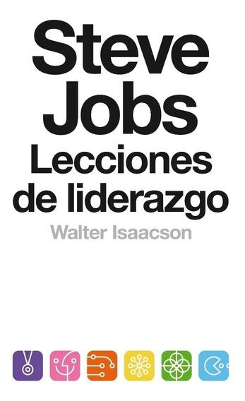 Steve Jobs: Lecciones De Liderazgo - Walter Isaacson