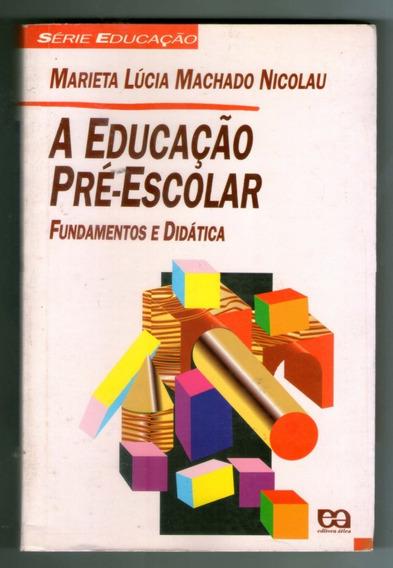 A Educação Pré-escolar - Fundamentos E Didática - Marieta L.