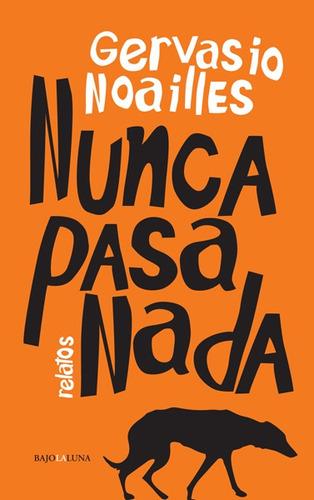 Nunca Pasa Nada - Gervasio Noailles - Bajo La Luna - Lu Read