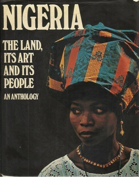 Nigeria The Land Its Art And Its People - An Anthology