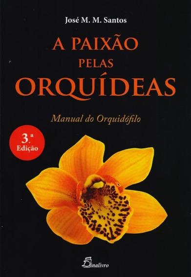 A Paixão Pelas Orquídeas. Manual Do Orquidófilo