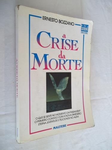 Livro - A Crise Da Morte - Ernesto Bozzano - Além - Passagem
