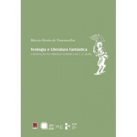 Teologia E Literatura Fantástica - Márcio Simão Vasconcellos