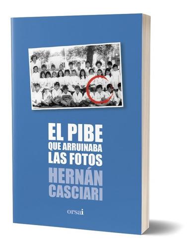 El Pibe Que Arruinaba Las Fotos - Hernán Casciari
