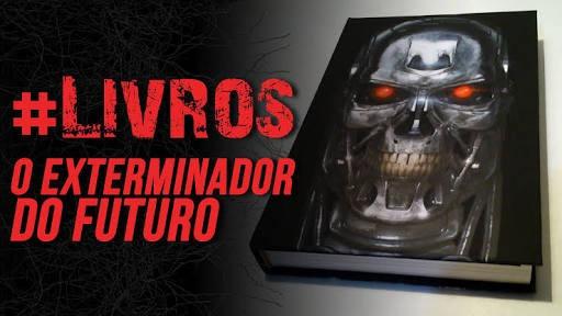Livro: O Exterminador Do Futuro