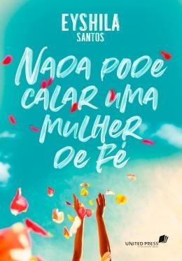 Nada Pode Calar Uma Mulher De Fé - Livro Eyshila Santos