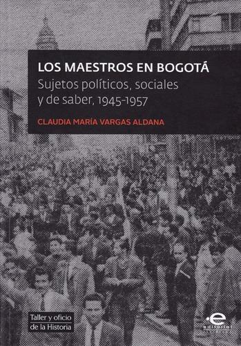 Imagen 1 de 1 de Los Maestros En Bogotá. Sujetos Políticos, Sociales Y De Sab
