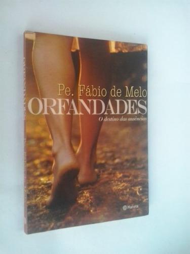 Livro: Orfandades:o Destinodas Ausências - Pe. Fábio De Melo
