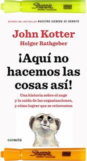 ¡ Aquí No Hacemos Las Cosas Así !, John Kotter; Holger