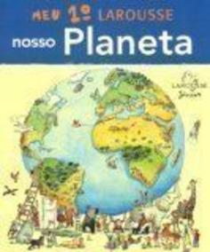 Meu 1º Larousse Nosso Planeta Larousse Do Brasil (ed.)