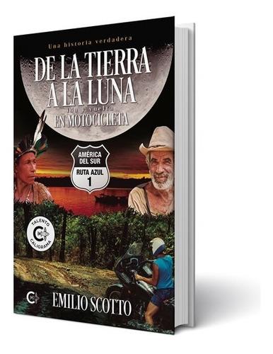 Libro De La Tierra A La Luna En Motocicleta De Emilio Scotto